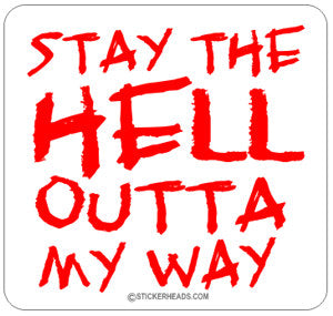 Stay The Hell Outta My Way - Funny Sticker