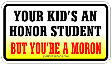 Your Kid's An Honor Student Moron   - Attitude Sticker