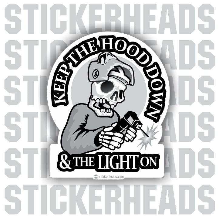 Keep the HOOD Down and the LIGHT on - welding weld sticker