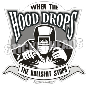 Hood Drops the Bullshit Stops  - welding weld sticker