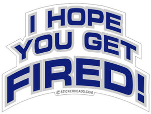 I Hope You Get Fired - Work Job  - Sticker