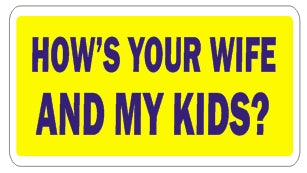 How's Your Wife and My Kids?   - Attitude Sticker