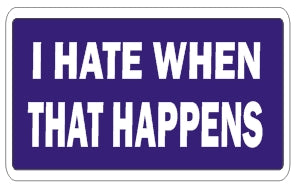 I Hate When That Happens   - Attitude Sticker