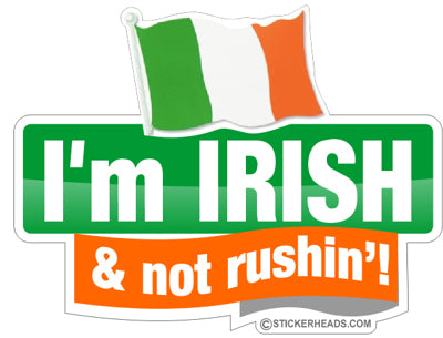 I'm Irish & NOT Rushin'  - Funny Sticker