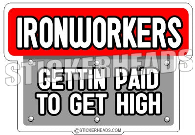 Gettin Paid to get High -  Ironworker Ironworkers Iron Worker Sticker