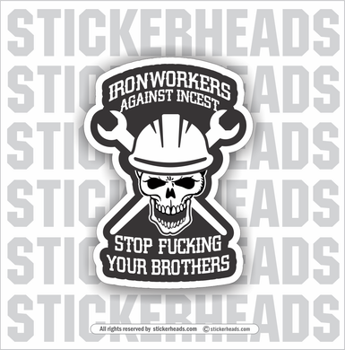 IRONWORKERs Against Incest - Stop Fucking Your Brothers  -  Iron Worker Union Sticker