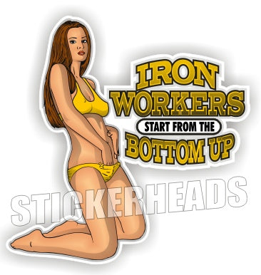 Start from the Bottom Up - Sexy Chick -  Ironworker Ironworkers Iron Worker Sticker