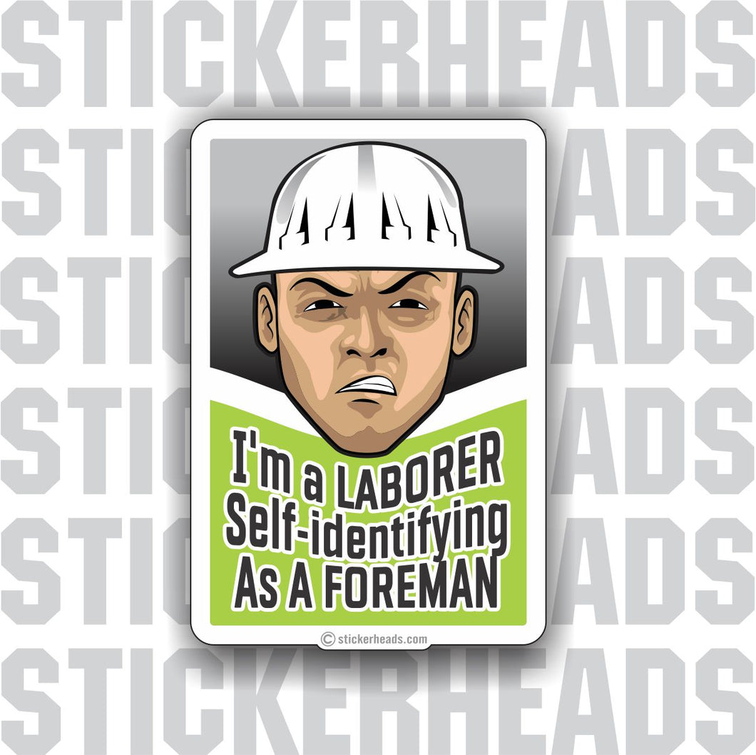 I'm a Laborer Self-Identifying As a FOREMAN  - Laborer - Sticker