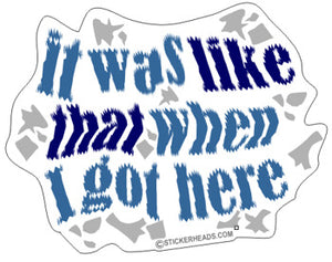 It was Like That When I Got Here   - Funny Sticker