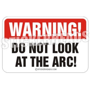 Warning Do Not Look At The ARC!  - welding weld sticker