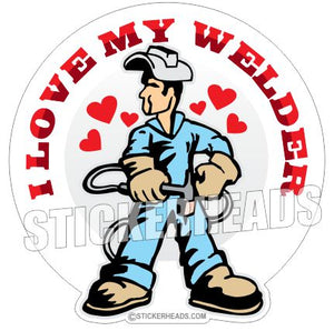 I Love My WELDERs  - welding weld sticker