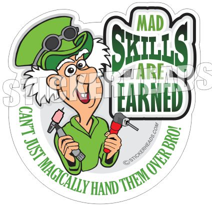 Mad Skills are EARNED - welding weld sticker
