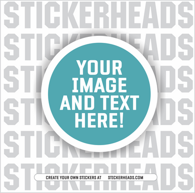 Make Your Own |  CIRCLE STICKER |     Upload Your Photo Or Custom Design -  Sticker