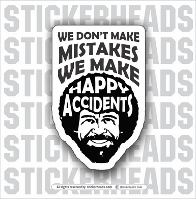 We Don't MAKE MISTAKES We Make HAPPY ACCIDENTS - Work Job misc Union  - Sticker