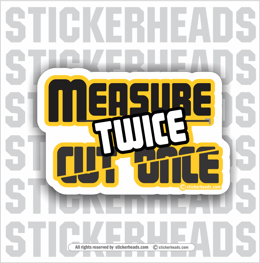 Measure Twice - Cut Once - Work Union Misc Funny Sticker