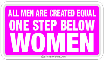 All Men Created Equal One Step Below Women   - Attitude Sticker