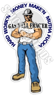 Hard Work'n Money Make'n Mutha Fucka - Natural Gas Well Frac Frac'er Fracing- Cartoon Guy  - Sticker