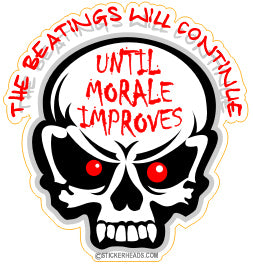 Beatings will Continue Morale Improves - Skull - Work Job - Sticker