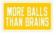 More Balls Than Brains  - Attitude Sticker