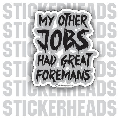 My Other Job Had Great Foremans  - Work Job  Sticker