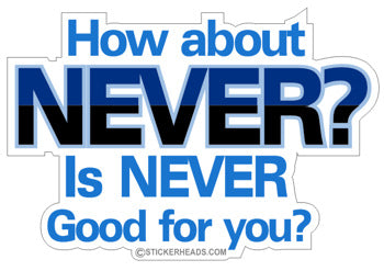 How About Never  Good for you?  - Funny Sticker