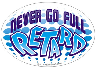 Never Go Full Retard - Oval - Funny Sticker