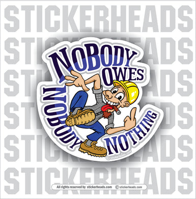 Nobody Owes Nobody Nothing -  Union Funny Work Sticker