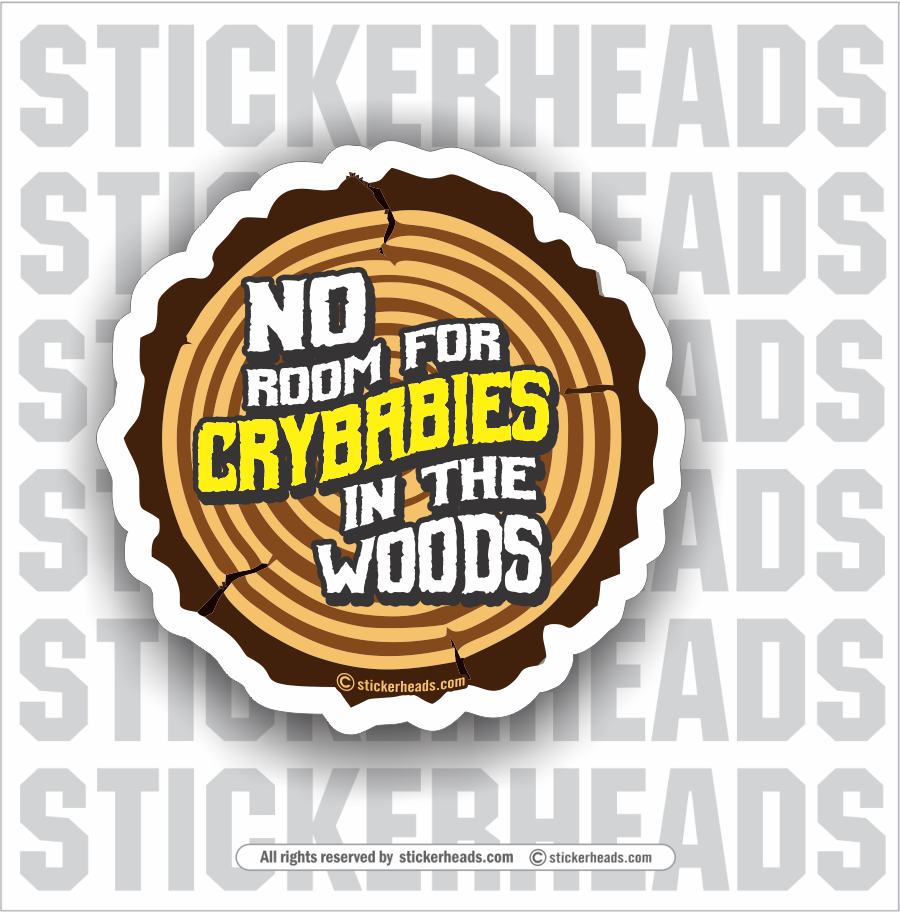 No Room For Crybabies in the Woods - Loggers Logging Sticker