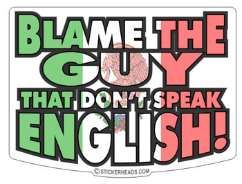 Blame The Guy that don't speak English!  - funny Sticker