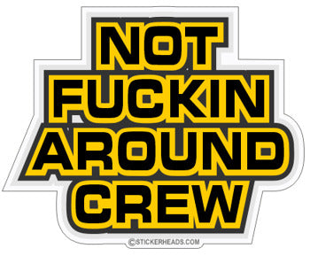 Not Fucking Around CREW - Work Job Sticker