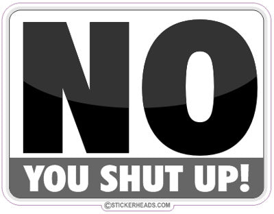 No You SHUT UP! Funny Sticker