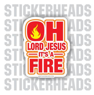 Oh LORD Jesus It's A FIRE  - Funny Sticker