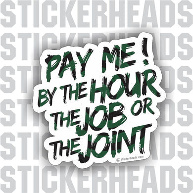 Pay Me By The Hour Job or Joint   - funny work job Sticker
