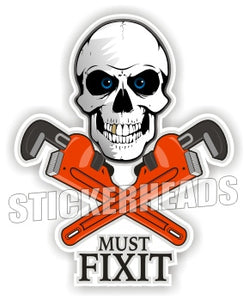 Must Fix It - Skull and crossed Pipewrenches-  Pipefitters  Plumbers Sticker