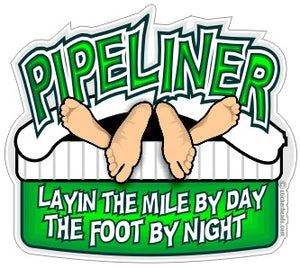 Layin the Mile By Day The Foot By Night - Pipe Line Pipeliner -  Sticker