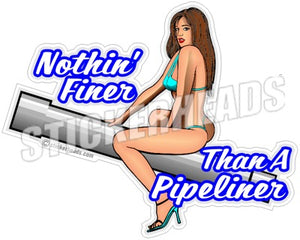 Nothin Finer Than A - Pipe Line Pipeliner -  Sexy Chick Sticker