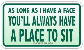 Always Have A Place To Sit  - Attitude Sticker