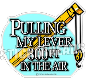 Pulling My Lever 300 ft in the Air  - boom & Hook -  Crane Operator Sticker