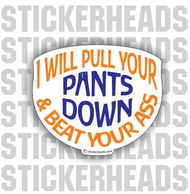 Pull Your Pants Down & Beat Your Ass -  Funny Sticker