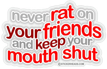 Never Rat On Your Friends and Keep Your Mouth Shut - Funny Sticker