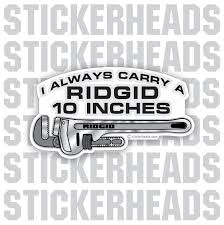 I Always Carry A RIDGID 10 Inches  Pipe wrench- Sprinkler Fitter  Sprinklerfitter fitter  - Sticker
