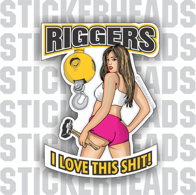 Riggers - I Love This Shit - Sexy Chick - ball and hook - Rigger Riggers Sticker