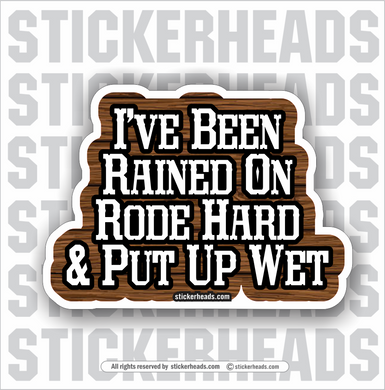 I've Been Rained On Rode Hard & Put Away Wet   -  Misc Union Sticker