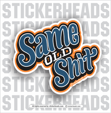 Same Old Shit -  Funny Work Sticker