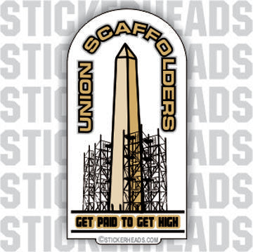 Get Paid to Get High with Washington Monument - Sticker Scaffolder Scaffolding Scaffold