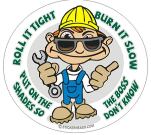Roll It Tight Burn It Slow Put On Shades So The Boss Don't Know - Pot High Life  - Work Job Sticker