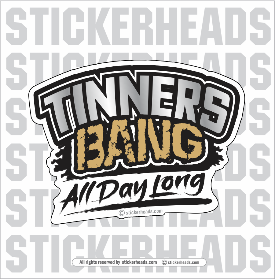 Tinners BANG ALL DAY LONG  - Sheet Metal Workers Sticker