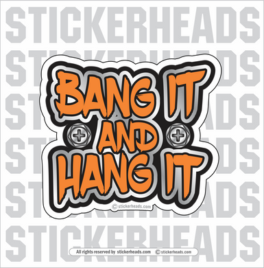 BANG IT AND HANG IT  - Sheet Metal Workers Sticker