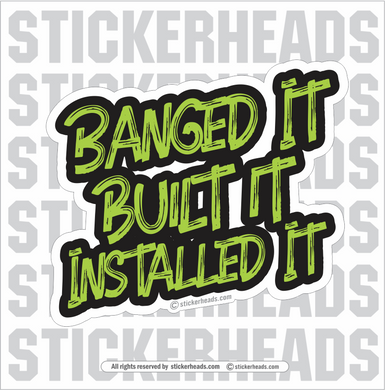BANGED BUILT INSTALLED IT - Sheet Metal Workers Sticker