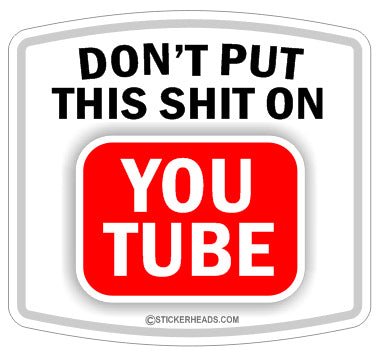 DON't Put this SHIT on YOU TUBE  Funny Work Sticker